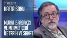 Murat Bardakçı Ve Mehmet Çebi İle Tarih Ve Kültür Sanat - Hafta Sonu 01.07.2017 Cumartesi