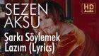 Sezen Aksu - Şarkı Söylemek Lazım (Lyrics)