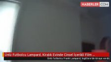 Ünlü Futbolcu Lampard, Kiralık Evinde Cinsel İçerikli Film Çekilince Şoke Oldu