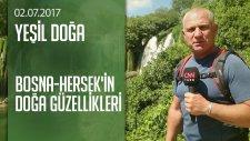 Bosna-Hersek'in doğa güzellikleri - Yeşil Doğa 02.07.2017 Pazar