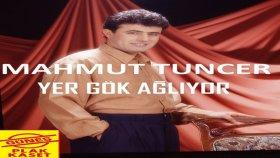 Mahmut Tuncer - Yer Gök Ağlıyor