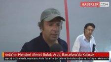 Arda'nın Menajeri Ahmet Bulut: Arda, Barcelona'da Kalacak