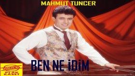 Mahmut Tuncer - Ben Ne İdim