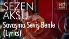 Sezen Aksu - Savaşma Seviş Benle (Lyrics | Şarkı Sözleri)