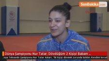 Dünya Şampiyonu Nur Tatar: Dövdüğüm 2 Kişiyi Babam Hastaneye Götürdü