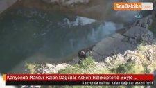 Kanyonda Mahsur Kalan Dağcılar Askeri Helikopterle Böyle Kurtarıldı