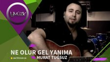 Murat Tuğsuz - Ne Olur Gel Yanıma