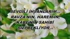Sevgili İhvanlarım... Ravza'nın, Harem'in, Kabe'nin Sahibi Sizi Bekliyor...