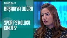 Spor Psikoloğu Kimdir? - Başarıya Doğru 10.07.2017 Pazartesi