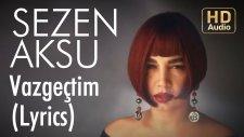 Sezen Aksu - Vazgectim (Lyrics | Şarkı Sözleri)