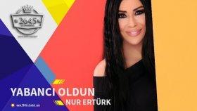 Nur Ertürk - Yabancı Oldun