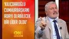 ' Kemal Kılıçdaroğlu Cumhurbaşkanı Adayı Olabilecek Bir Lider Oldu'