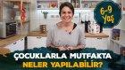 6 - 9 Yaş Çocuklarla Mutfakta Neler Yapılabilir?  | İki Anne Bir Mutfak