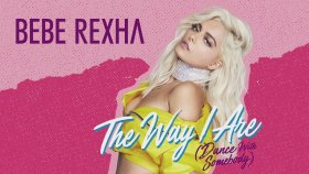 Bebe Rexha - The Way I Are