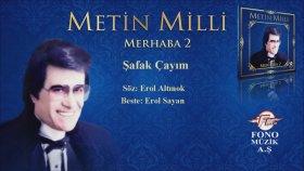 Metin Milli - Şafak Çayım