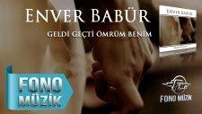 Enver Babür - Geldi Geçti Ömrüm Benim