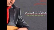 Okan Murat Öztürk  - Pınar Başı Ben Olayım