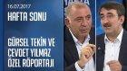 Gürsel Tekin ve Cevdet Yılmaz Gündemi Değerlendirdi - Hafta Sonu 16.07.2017 Pazar