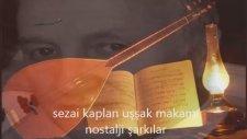 Sezai Kaplan   -  Uşşak Makamı Nostalji Şarkılar
