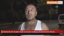 Adana'da İki Kadın Silah Zoruyla Arabaya Bindirilerek Böyle Kaçırıldı