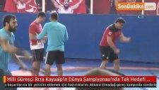 Milli Güreşçi Rıza Kayaalp'in Dünya Şampiyonası'nda Tek Hedefi Altın Madalya