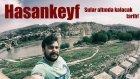 Sular Altında Kalacak Tarih Hasankeyf ve Atatürk Barajı