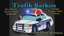 Trafik Şarkısı Trafik Işıkları Söz Müzik Gamze Bıyıkoğlu Çakır Seslendiren Tuncer Ediz Toksoy