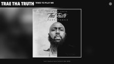Trae tha Truth - Tried To Play Me