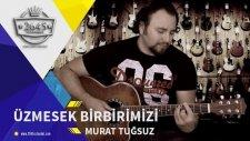 Murat Tuğsuz  - Üzmesek Birbirimizi
