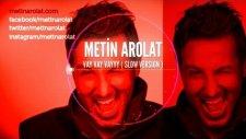 Metin Arolat - Vay Vay Vayyy- Slow Version