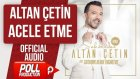 Altan Çetin - Acele Etme - ( Official Audio )