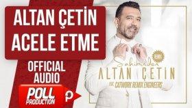 Altan Çetin - Acele Etme - ( Official Audio )