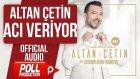 Altan Çetin - Acı Veriyor - ( Official Audio )