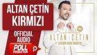 Altan Çetin - Kırmızı - ( Official Audio )