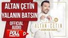 Altan Çetin - Yalanın Batsın - ( Official Audio )