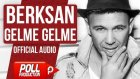 Berksan - Gelme Gelme - (Official Audio)