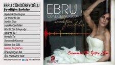 Ebru Cündübeyoğlu - Canımın Ta içisin Sen