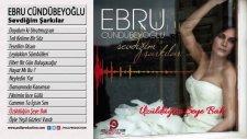 Ebru Cündübeyoğlu - Üzüldüğün Şeye Bak