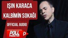 Işın Karaca - Kalbimin Sokağı - ( Official Audio )
