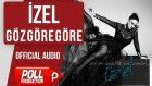 İzel - Göz Göre Göre - ( Official Audio )