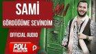 Sami - Gördüğüme Sevindim - ( Official Audio )
