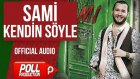 Sami - Kendin Söyle - ( Official Audio )
