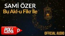 Sami Özer - Bu Akl-u Fikr İle ( Official Audio )