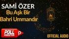 Sami Özer - Bu Aşk Bir Bahri Ummandır ( Official Audio )
