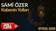 Sami Özer - Kabenin Yolları ( Official Audio )