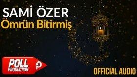 Sami Özer - Ömrün Bitirmiş ( Official Audio )