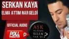Serkan Kaya - Elma Attım Nar Geldi - ( Official Audio )
