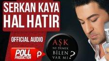 Serkan Kaya - Hal Hatır - Bir Kuru Selam Versiyon - ( Official Audio )