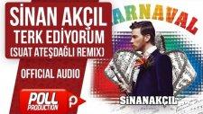 Sinan Akçıl - Terk Ediyorum ( Suat Ateşdağlı Remix ) - ( Official Audio )