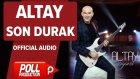 Altay - Son Durak - ( Official Audio )